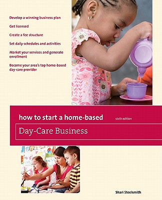 How to Start a Home-Based Day-Care Business By Steelsmith, Shari